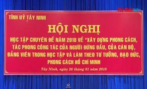 Tỉnh uỷ Tây Ninh: Triển khai chuyên đề học tập và làm theo tư tưởng, đạo đức, phong cách Hồ Chí  Minh năm 2018