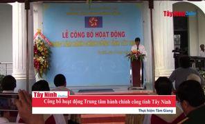 Công bố hoạt động Trung tâm hành chính công tỉnh Tây Ninh