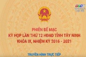 Trực tiếp phiên bế mạc Kỳ họp 12 HĐND tỉnh Tây Ninh khóa IX, nhiệm kỳ 2016-2021