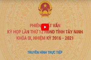 Phiên chất vấn Kỳ họp 12 HĐND tỉnh Tây Ninh khóa IX, nhiệm kỳ 2016-2021, phần 2