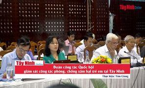 Đoàn công tác của Quốc hội giám sát công tác phòng, chống xâm hại trẻ em tại Tây Ninh