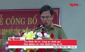 Tây Ninh: Bố trí  Công an chính quy đảm nhiệm các chức danh Công an xã