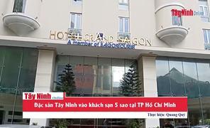 Đặc sản Tây Ninh vào khách sạn 5 sao tại TP Hồ Chí Minh