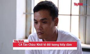 CA Tân Châu: Khởi tố đối tượng hiếp dâm