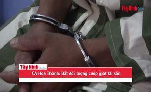 CA Hòa Thành: Bắt đối tượng cướp giật tài sản