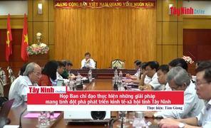 Họp Ban chỉ đạo thực hiện những giải pháp mang tính đột phá phát triển kinh tế-xã hội tỉnh Tây Ninh
