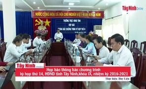 Họp báo thông báo chương trình kỳ họp thứ 14, HĐND tỉnh Tây Ninh,  khóa IX, nhiệm kỳ 2016-2021