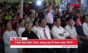 Lãnh đạo tỉnh: Chúc mừng đại lễ Noel năm 2019