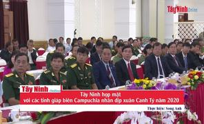 Tây Ninh họp mặt với các tỉnh giáp biên Campuchia nhân dịp xuân Canh Tý năm 2020