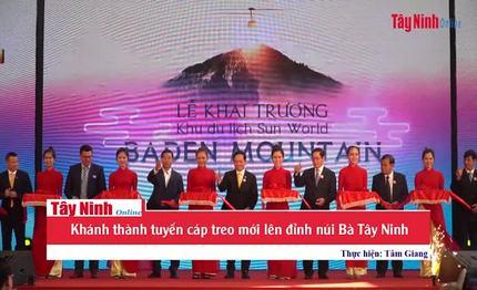 Khánh thành tuyến cáp treo mới lên đỉnh núi Bà Tây Ninh
