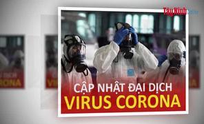 Video Cập nhật tình hình dịch cúm virus viêm phổi Vũ Hán