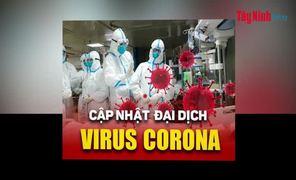 Video Cập nhật mới nhất tình hình dịch bệnh do Virus nCoV tính đến 16 giờ, ngày 5.2.2020