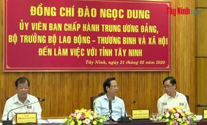 Bộ trưởng Bộ Lao động Thương Binh & Xã hội làm việc tại Tây Ninh