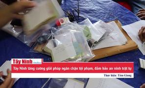Tây Ninh tăng cường giải pháp ngăn chặn tội phạm, đảm bảo an ninh trật tự