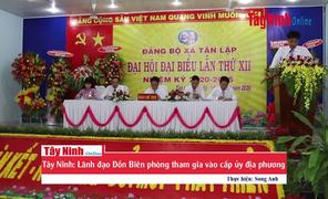 Tây Ninh: Lãnh đạo Đồn Biên phòng tham gia vào cấp ủy địa phương