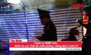 Chính ủy BĐBP tỉnh: Kiểm tra các Chốt dã chiến phòng, chống dịch Covid-19