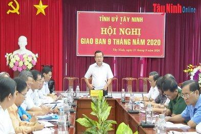 Tỉnh uỷ Tây Ninh giao ban công tác 9 tháng đầu năm 2020