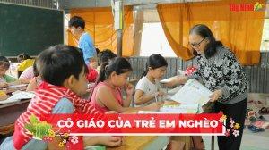 Mùng 3 Tết: gặp gỡ cô giáo hơn 20 năm dạy học miễn phí cho trẻ em nghèo