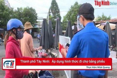 Thành phố Tây Ninh:  Áp dụng hình thức đi chợ bằng phiếu