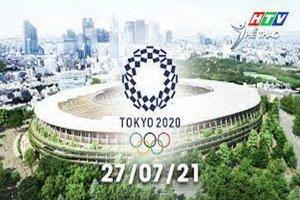 Olympic Tokyo 2020-Các môn thi đấu sáng 27.7.2021