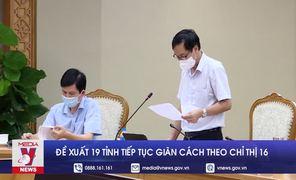 Đề xuất 19 tỉnh, thành phía Nam tiếp tục giãn cách theo Chỉ thị 16