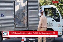 Lực lượng CSGT tiếp tục siết chặt cửa ngõ vào Tây Ninh đảm bảo phòng chống dịch