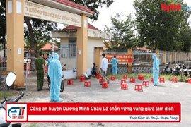 Công an huyện Dương Minh Châu: Lá chắn vững vàng giữa tâm dịch