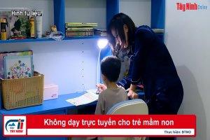 Không dạy trực tuyến cho trẻ mầm non