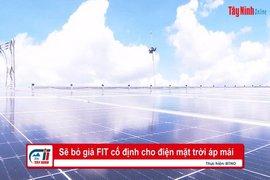 Sẽ bỏ giá FIT cố định cho điện mặt trời áp mái