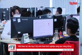 Việt Nam lọt vào top 3 hệ sinh thái khởi nghiệp sáng tạo năng động