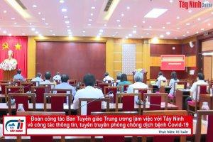 Đoàn công tác Ban Tuyên giáo Trung ương làm việc với Tây Ninh về công tác thông tin, tuyên truyền phòng chống dịch bệnh Covid-19