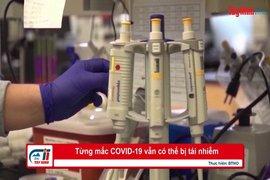 Từng mắc COVID-19 vẫn có thể bị tái nhiễm