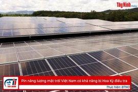 Pin năng lượng mặt trời Việt Nam có khả năng bị Hoa Kỳ điều tra