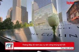 Thông điệp 20 năm sau vụ tấn công khủng bố 11/9