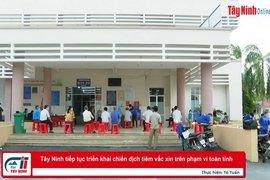 Tây Ninh tiếp tục triển khai chiến dịch tiêm vắc xin trên phạm vi toàn tỉnh