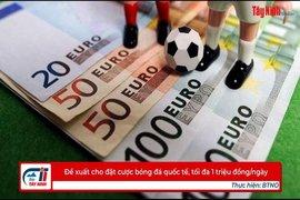 Đề xuất cho đặt cược bóng đá quốc tế, tối đa 1 triệu đồng/ngày