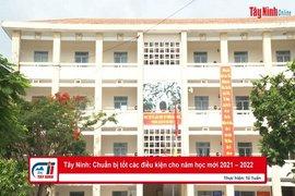 Tây Ninh: Chuẩn bị tốt các điều kiện cho năm học mới 2021 – 2022