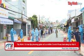 Tây Ninh: Có hai địa phương giảm số ca nhiễm Covid-19 sau test sàng lọc đợt 2