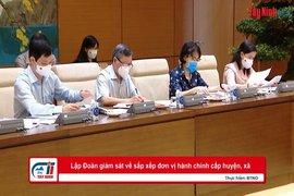 Lập Đoàn giám sát về sắp xếp đơn vị hành chính cấp huyện, xã