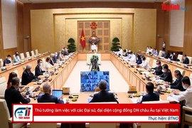 Thủ tướng làm việc với các Đại sứ, đại diện cộng đồng DN châu Âu tại Việt Nam