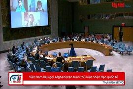 Việt Nam kêu gọi Afghanistan tuân thủ luật nhân đạo quốc tế