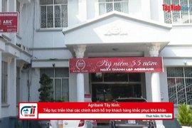 Agribank Tây Ninh: Tiếp tục triển khai các chính sách hỗ trợ khách hàng khắc phục khó khăn