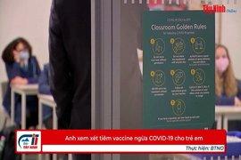 Anh xem xét tiêm vaccine ngừa COVID-19 cho trẻ em