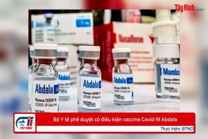 Bộ Y tế phê duyệt có điều kiện vaccine Covid-19 Abdala