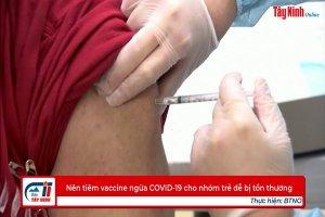 Nên tiêm vaccine ngừa COVID-19 cho nhóm trẻ dễ bị tổn thương