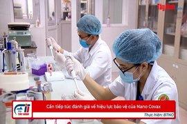 Cần tiếp túc đánh giá về hiệu lực bảo vệ của Nano Covax