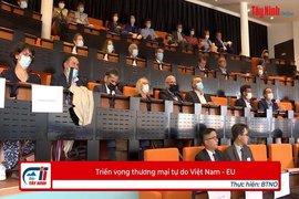 Triển vọng thương mại tự do Việt Nam - EU