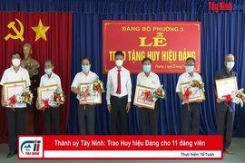 Thành uỷ Tây Ninh: Trao Huy hiệu Đảng cho 11 đảng viên