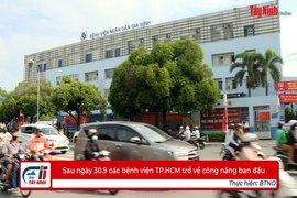 Sau ngày 30.9 các bệnh viện TP.HCM trở về công năng ban đầu