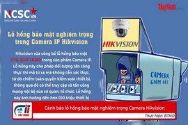 Cảnh báo lỗ hổng bảo mật nghiêm trọng Camera Hikvision